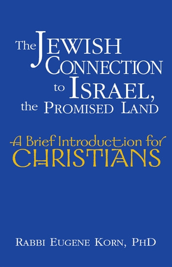 The Jewish Connection to Israel, the Promised Land - A Brief Introduction for Christians ebook by Rabbi Eugene Korn, PhD