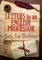 Letters to an English Professor - The Connaghers, #1 ebook by Joely Sue Burkhart