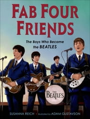 Fab Four Friends - The Boys Who Became the Beatles ebook by Susanna Reich,Adam Gustavson