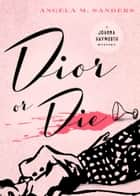 Dior or Die ebook by Angela M. Sanders