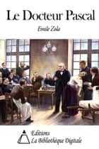 Le Docteur Pascal ebook by Emile Zola