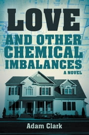 Love and Other Chemical Imbalances ebook by Adam Clark