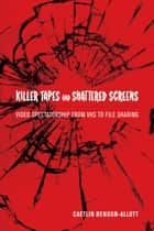 Killer Tapes and Shattered Screens ebook by Caetlin Benson-Allott
