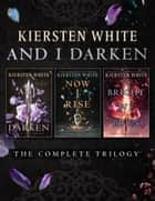 And I Darken: The Complete Trilogy eBook by Kiersten White