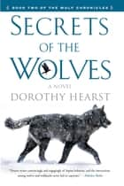 Secrets of the Wolves ebook by Dorothy Hearst