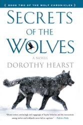 Secrets of the Wolves - A Novel ebook by Dorothy Hearst