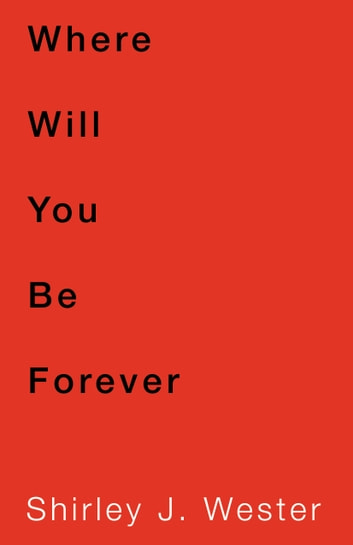 Where Will You Be Forever ebook by Shirley J. West