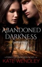 Abandoned Darkness ebook by Kate Wendley