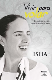 Vivir para volar ebook by Isha