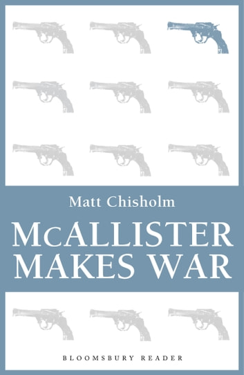 McAllister Makes War ebook by Matt Chisholm