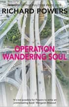 Operation Wandering Soul ebook by Richard Powers