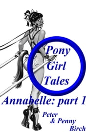 Pony-Girl Tales - Annabelle: Part 1 ebook by Peter & Penny Birch