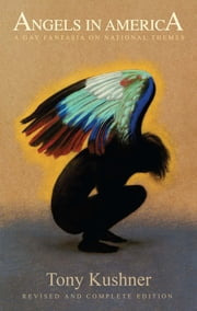 Angels in America: A Gay Fantasia on National Themes - Revised and Complete Edition ebook by Tony Kushner