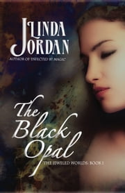 The Black Opal - The Jeweled Worlds: Book 1 ebook by Linda Jordan