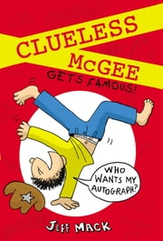 Clueless McGee Gets Famous ebook by Jeff Mack,Jeff Mack