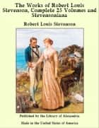 The Works of Robert Louis Stevenson, Complete 25 Volumes and enson, the Man and His Work ebook by Robert Louis Stevenson