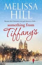 Something from Tiffany's - treat yourself to some Tiffany's magic this Christmas ebook by Melissa Hill