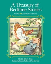 A Treasury of Bedtime Stories - More than 40 Classic Tales for Sweet Dreams! ebook by Althea L. Clinton, Eleanor Madsen, Fern Bisel Peat