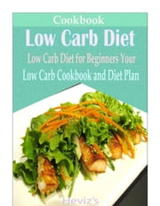 Low Carb Diet: Delicious and Healthy Recipes You Can Quickly & Easily Cook Over 100 Recipes - Low Carb Diet Daily Health Recipes ebook by Heviz's