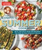 The Complete Summer Cookbook - Beat the Heat with 500 Recipes that Make the Most of Summer's Bounty ebook by