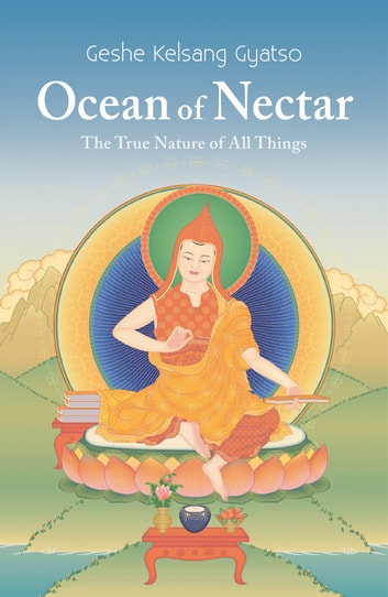 Ocean of Nectar - The True Nature of All Things ebook by Venerable Geshe Kelsang Rinpoche Gyatso