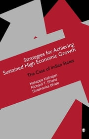 Strategies for Achieving Sustained High Economic Growth - The Case of Indian States ebook by Kaliappa Kalirajan,Richard T Shand,Shashanka Bhide