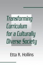 Transforming Curriculum for A Culturally Diverse Society ebook by Etta R. Hollins,Etta R. Hollins,Etta R. Hollins