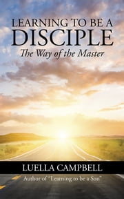 Learning to be a Disciple - The Way of the Master ebook by Luella Campbell