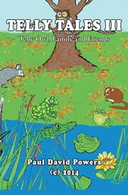 Telly Tales III - Telly Owl, Family and Friends ebook by Paul David Powers