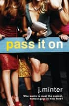 Pass It On - An Insiders Novel ebook by J. Minter