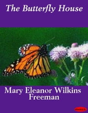 The Butterfly House ebook by Mary E. Wilkins Freeman