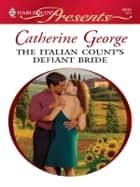 The Italian Count's Defiant Bride ebook by Catherine George