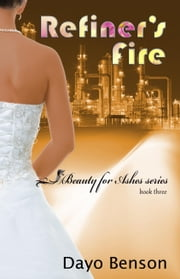 Refiner's Fire (Beauty for Ashes: Book Three) ebook by Dayo Benson