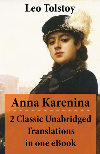 Anna Karenina - 2 Classic Unabridged Translations in one eBook (Garnett and Maude translations) ebook by Leo Tolstoy
