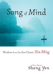 Song of Mind - Wisdom from the Zen Classic Xin Ming ebook by Chan Master Sheng Yen