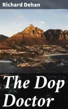 The Dop Doctor ebook by Richard Dehan