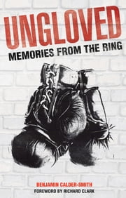 Ungloved - Memories from the Ring ebook by Ben Calder-Smith