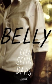 Belly - A Novel ebook by Lisa Selin Davis