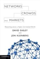 Networks, Crowds, and Markets ebook by David Easley,Jon Kleinberg