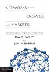 Networks, Crowds, and Markets - Reasoning About a Highly Connected World ebook by David Easley,Jon Kleinberg