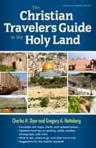 The Christian Traveler's Guide to the Holy Land ebook by Charles H. Dyer,Gregory A. Hatteberg