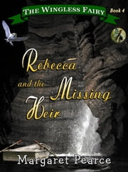 The Wingless Fairy Series Book 4: Rebecca and the Missing Heir ebook by Margaret Pearce