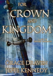 For Crown and Kingdom ebook by Grace Draven, Jeffe Kennedy