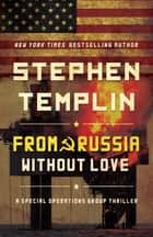 From Russia Without Love - [#2] A Special Operations Group Thriller ebook de Stephen Templin