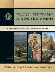 Encountering the New Testament (Encountering Biblical Studies) - A Historical and Theological Survey ebook by Walter A. Elwell,Robert W. Yarbrough