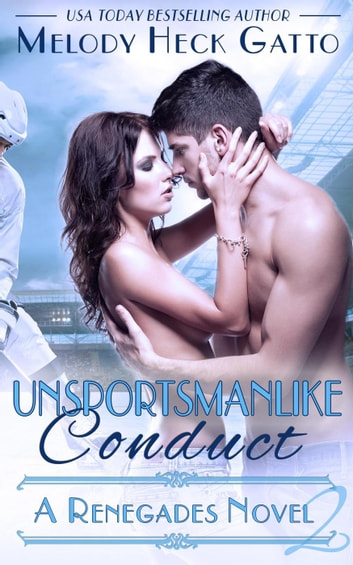 Unsportsmanlike Conduct - The Renegades (Hockey Romance), #2 ebook by Melody Heck Gatto