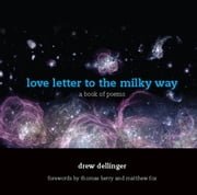 love letter to the milky way - a book of poems ebook by Drew  Dellinger,Thomas Berry,Matthew Fox