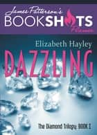 Dazzling - The Diamond Trilogy, Book I eBook by Elizabeth Hayley, James Patterson