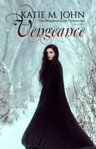 Vengeance - The Meadowsweet Chronicles, #2 ebook by Katie M John
