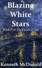 Blazing White Stars ebook by Kenneth McDonald